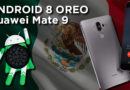 ¡Exclusiva! Ya esta disponible la beta de Android 8 Oreo para el Huawei Mate 9 en México